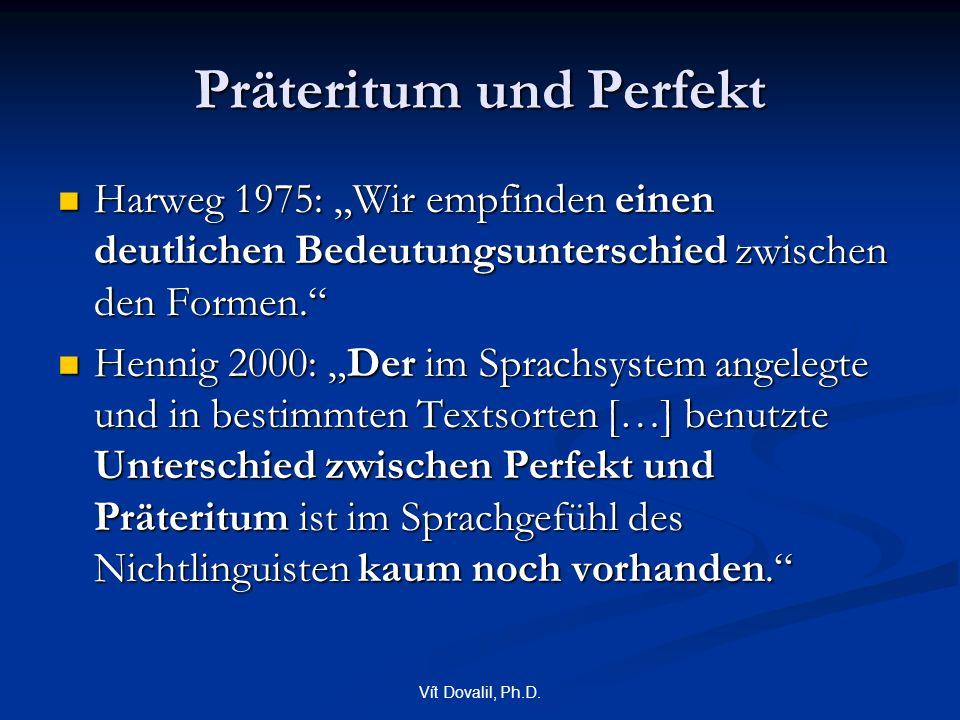 """Vít Dovalil, Ph.D. Präteritum und Perfekt Harweg 1975: """"Wir empfinden einen deutlichen Bedeutungsunterschied zwischen den Formen."""" Harweg 1975: """"Wir e"""