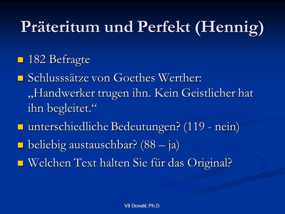 """Vít Dovalil, Ph.D. Präteritum und Perfekt (Hennig) 182 Befragte 182 Befragte Schlusssätze von Goethes Werther: """"Handwerker trugen ihn. Kein Geistliche"""