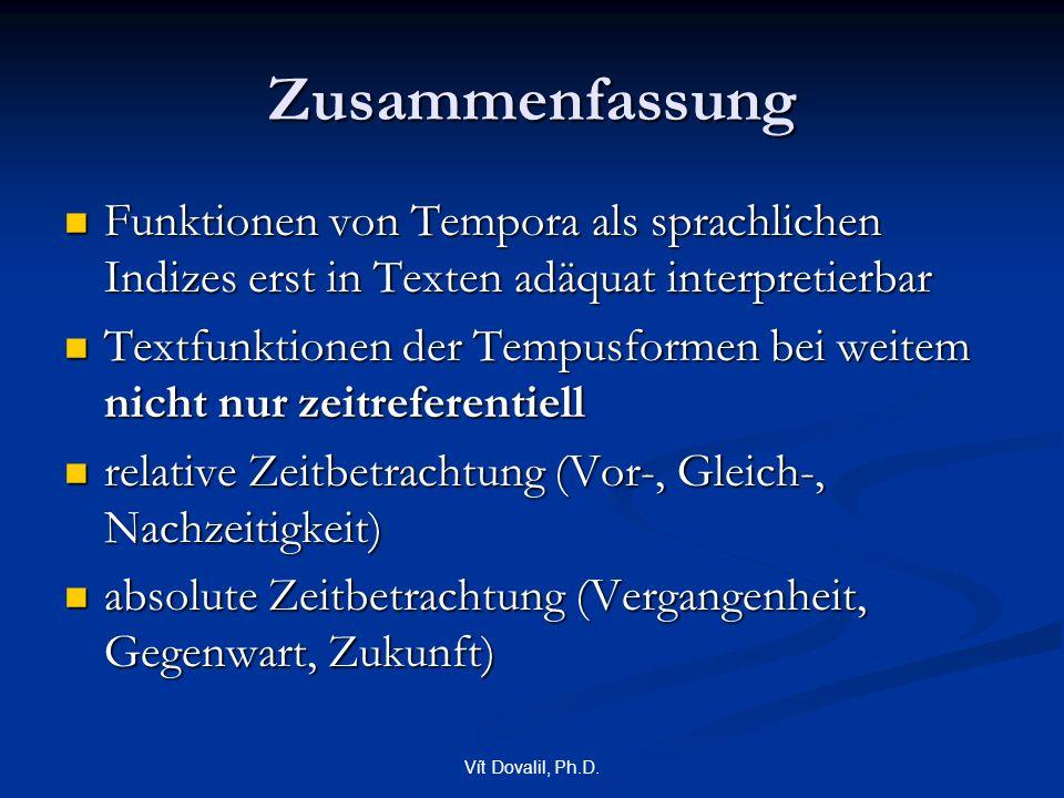 Vít Dovalil, Ph.D. Zusammenfassung Funktionen von Tempora als sprachlichen Indizes erst in Texten adäquat interpretierbar Funktionen von Tempora als s