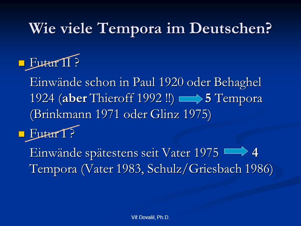 Vít Dovalil, Ph.D. Wie viele Tempora im Deutschen? Futur II ? Futur II ? Einwände schon in Paul 1920 oder Behaghel 1924 (aber Thieroff 1992 !!) 5 Temp