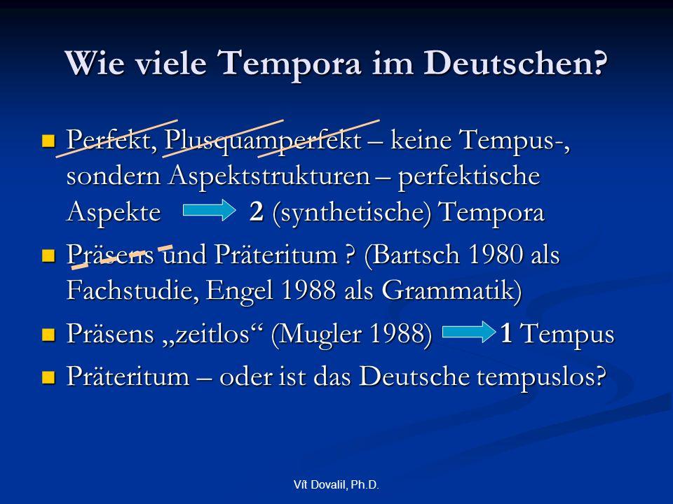 Vít Dovalil, Ph.D. Wie viele Tempora im Deutschen? Perfekt, Plusquamperfekt – keine Tempus-, sondern Aspektstrukturen – perfektische Aspekte 2 (synthe