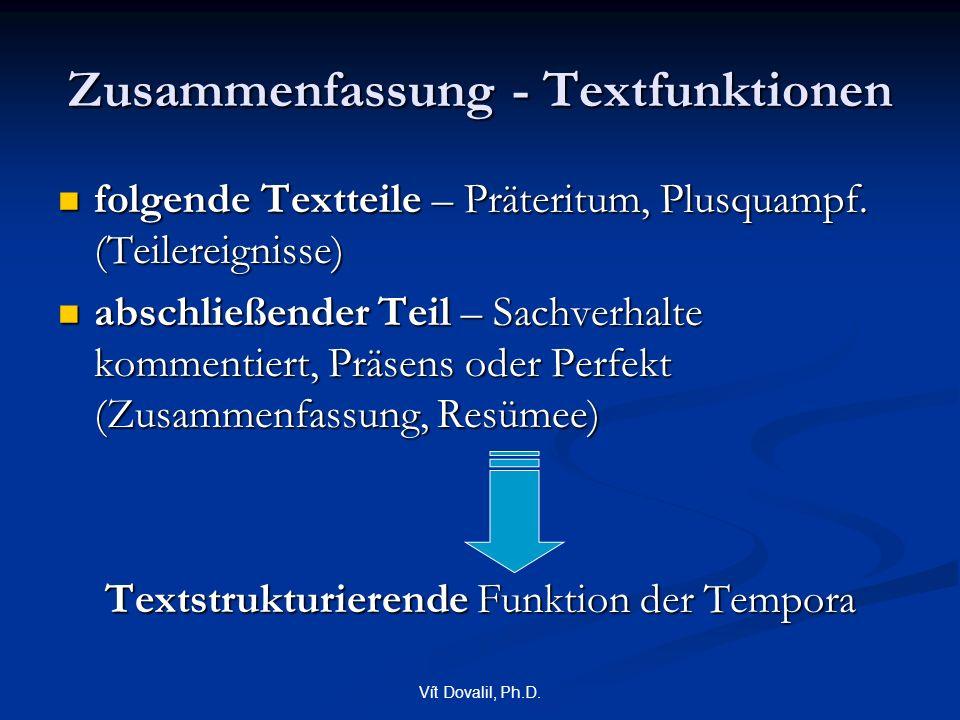 Vít Dovalil, Ph.D. Zusammenfassung - Textfunktionen folgende Textteile – Präteritum, Plusquampf. (Teilereignisse) folgende Textteile – Präteritum, Plu