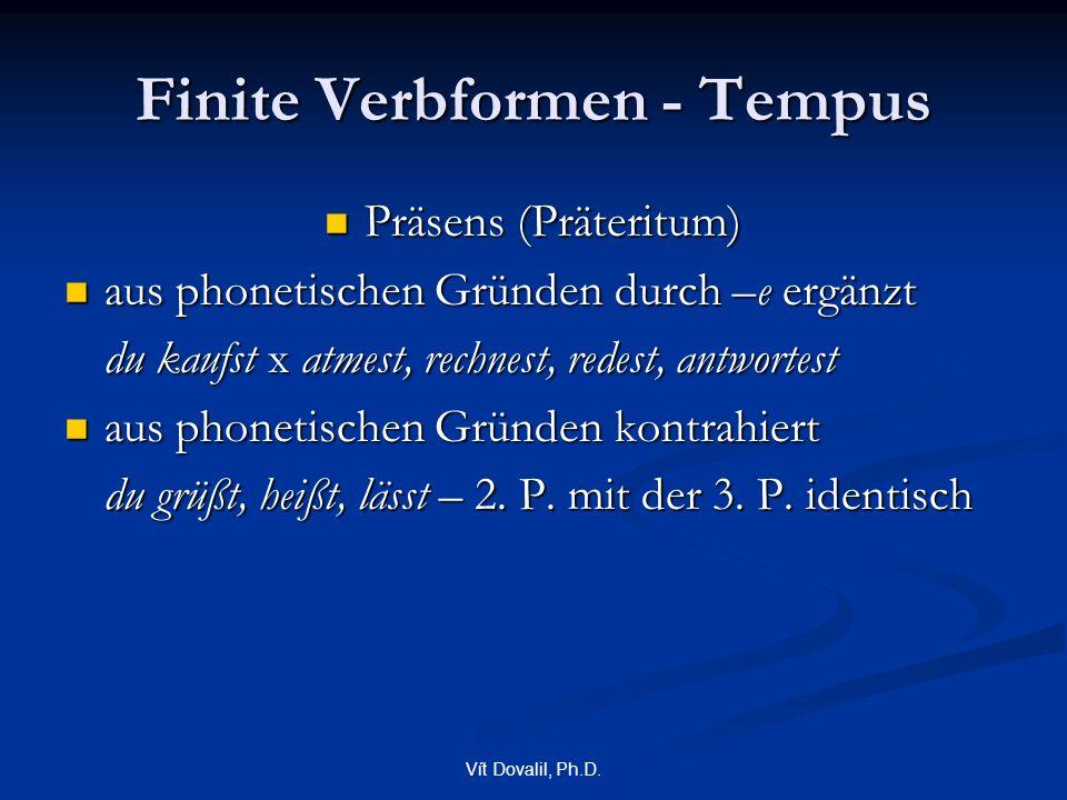 Vít Dovalil, Ph.D. Finite Verbformen - Tempus Präsens (Präteritum) Präsens (Präteritum) aus phonetischen Gründen durch –e ergänzt aus phonetischen Grü