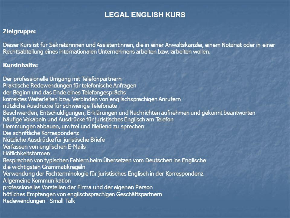 LEGAL ENGLISH KURS Zielgruppe: Dieser Kurs ist für Sekretärinnen und Assistentinnen, die in einer Anwaltskanzlei, einem Notariat oder in einer Rechtsabteilung eines internationalen Unternehmens arbeiten bzw.