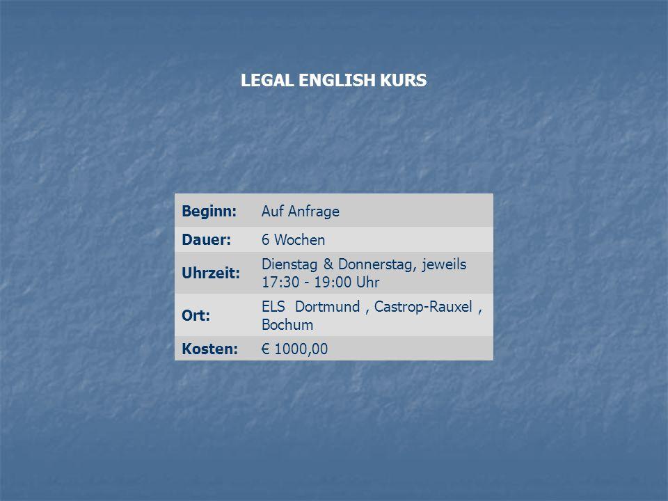Beginn:Auf Anfrage Dauer:6 Wochen Uhrzeit: Dienstag & Donnerstag, jeweils 17:30 - 19:00 Uhr Ort: ELS Dortmund, Castrop-Rauxel, Bochum Kosten:€ 1000,00 LEGAL ENGLISH KURS