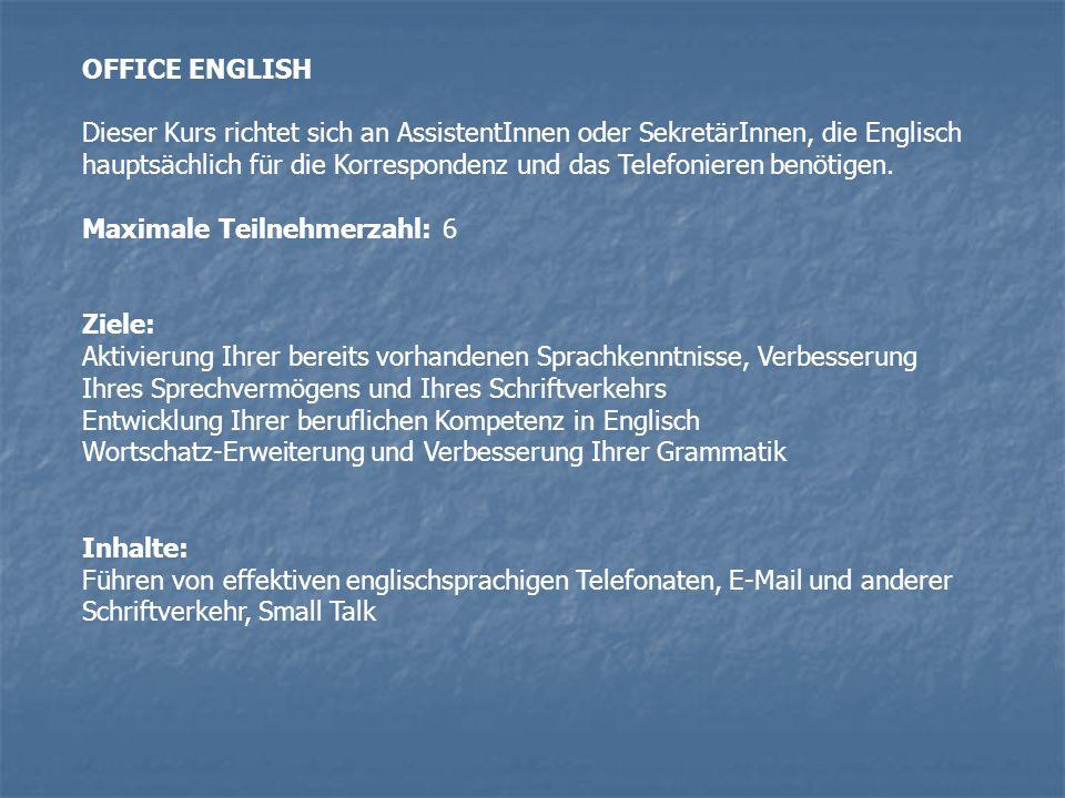OFFICE ENGLISH Dieser Kurs richtet sich an AssistentInnen oder SekretärInnen, die Englisch hauptsächlich für die Korrespondenz und das Telefonieren benötigen.