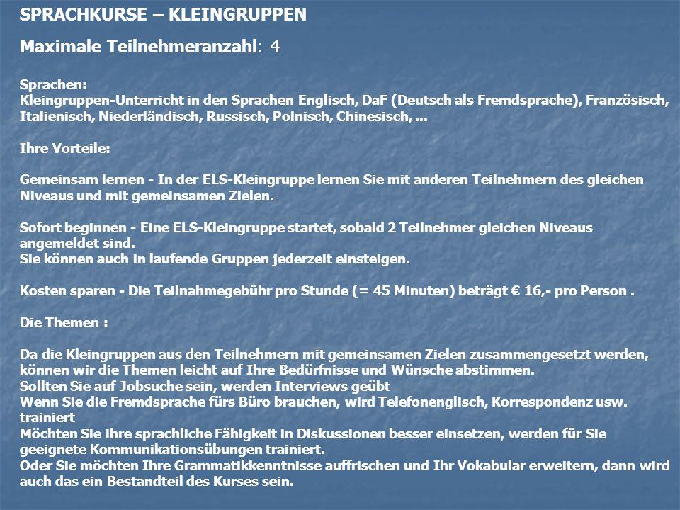 SPRACHKURSE – KLEINGRUPPEN Maximale Teilnehmeranzahl: 4 Sprachen: Kleingruppen-Unterricht in den Sprachen Englisch, DaF (Deutsch als Fremdsprache), Französisch, Italienisch, Niederländisch, Russisch, Polnisch, Chinesisch,...