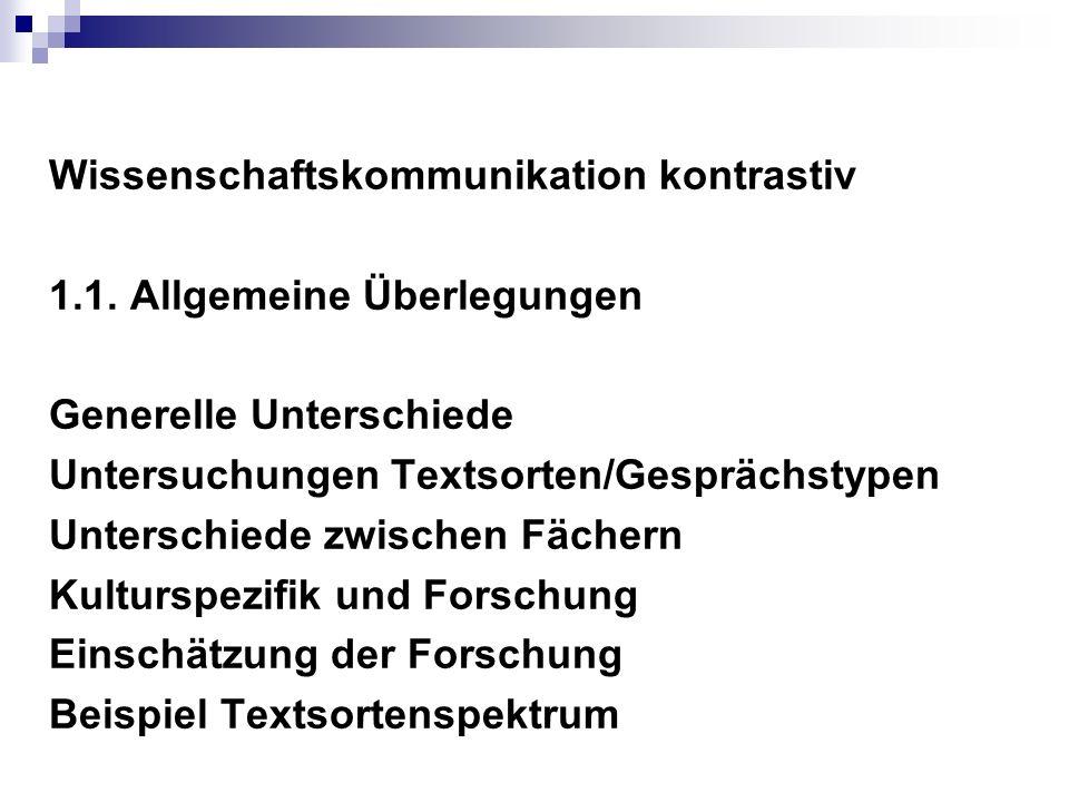 Wissenschaftskommunikation kontrastiv 1.1. Allgemeine Überlegungen Generelle Unterschiede Untersuchungen Textsorten/Gesprächstypen Unterschiede zwisch