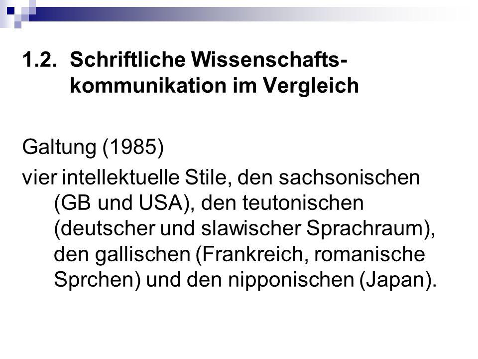 1.2.Schriftliche Wissenschafts- kommunikation im Vergleich Galtung (1985) vier intellektuelle Stile, den sachsonischen (GB und USA), den teutonischen