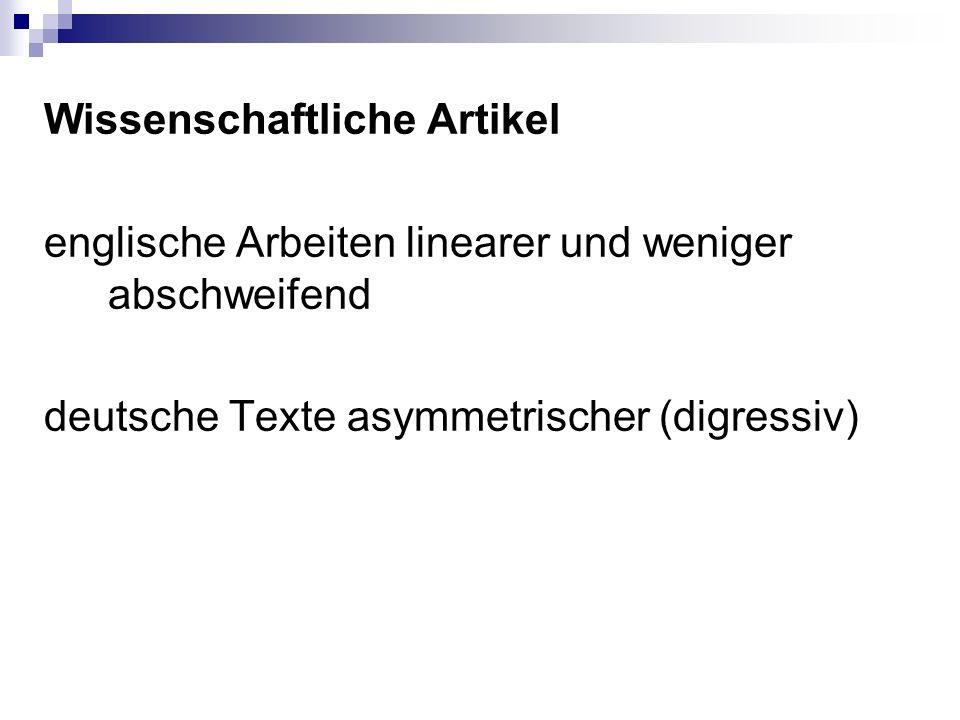 Wissenschaftliche Artikel englische Arbeiten linearer und weniger abschweifend deutsche Texte asymmetrischer (digressiv)
