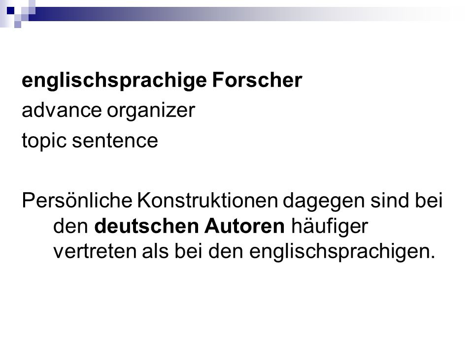 englischsprachige Forscher advance organizer topic sentence Persönliche Konstruktionen dagegen sind bei den deutschen Autoren häufiger vertreten als bei den englischsprachigen.