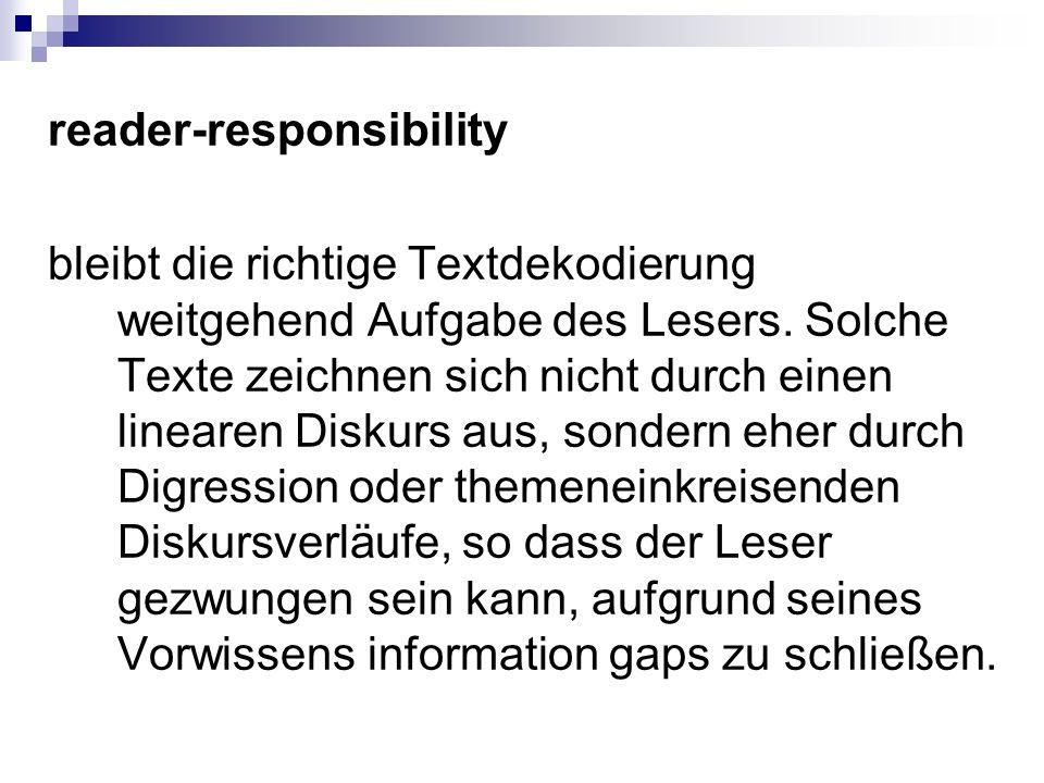 reader-responsibility bleibt die richtige Textdekodierung weitgehend Aufgabe des Lesers. Solche Texte zeichnen sich nicht durch einen linearen Diskurs