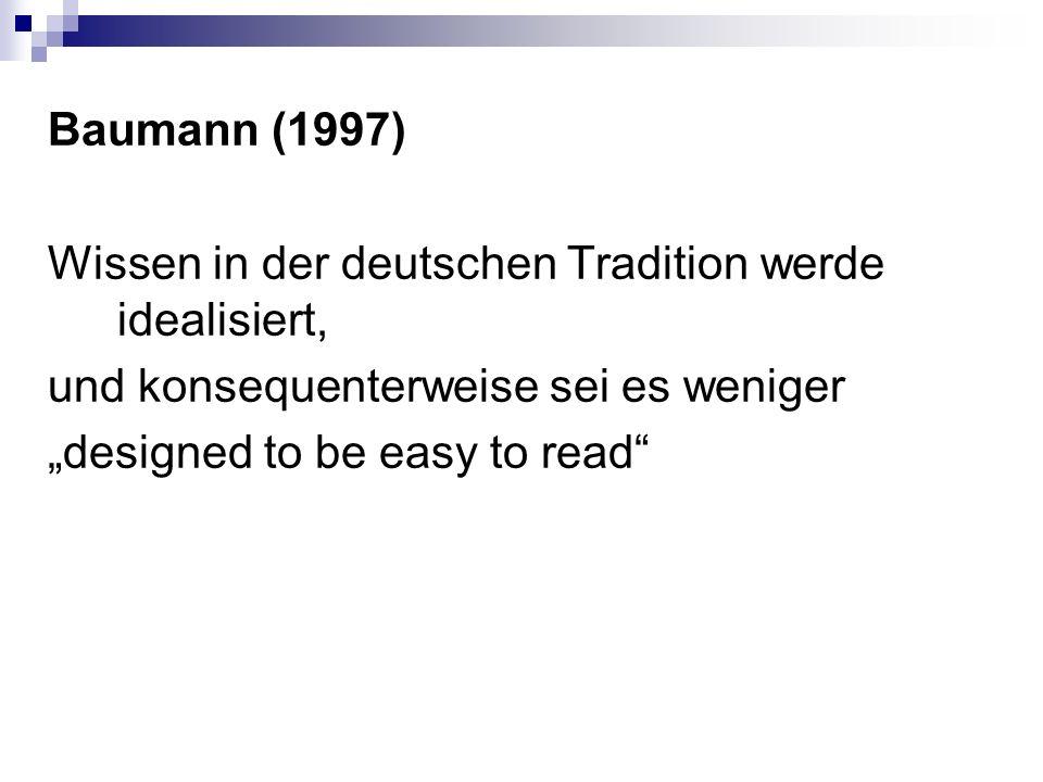 """Baumann (1997) Wissen in der deutschen Tradition werde idealisiert, und konsequenterweise sei es weniger """"designed to be easy to read"""