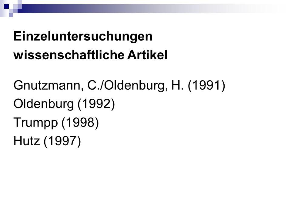 Einzeluntersuchungen wissenschaftliche Artikel Gnutzmann, C./Oldenburg, H. (1991) Oldenburg (1992) Trumpp (1998) Hutz (1997)