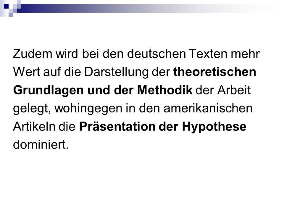 Zudem wird bei den deutschen Texten mehr Wert auf die Darstellung der theoretischen Grundlagen und der Methodik der Arbeit gelegt, wohingegen in den a