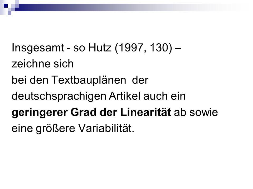 Insgesamt - so Hutz (1997, 130) – zeichne sich bei den Textbauplänen der deutschsprachigen Artikel auch ein geringerer Grad der Linearität ab sowie eine größere Variabilität.