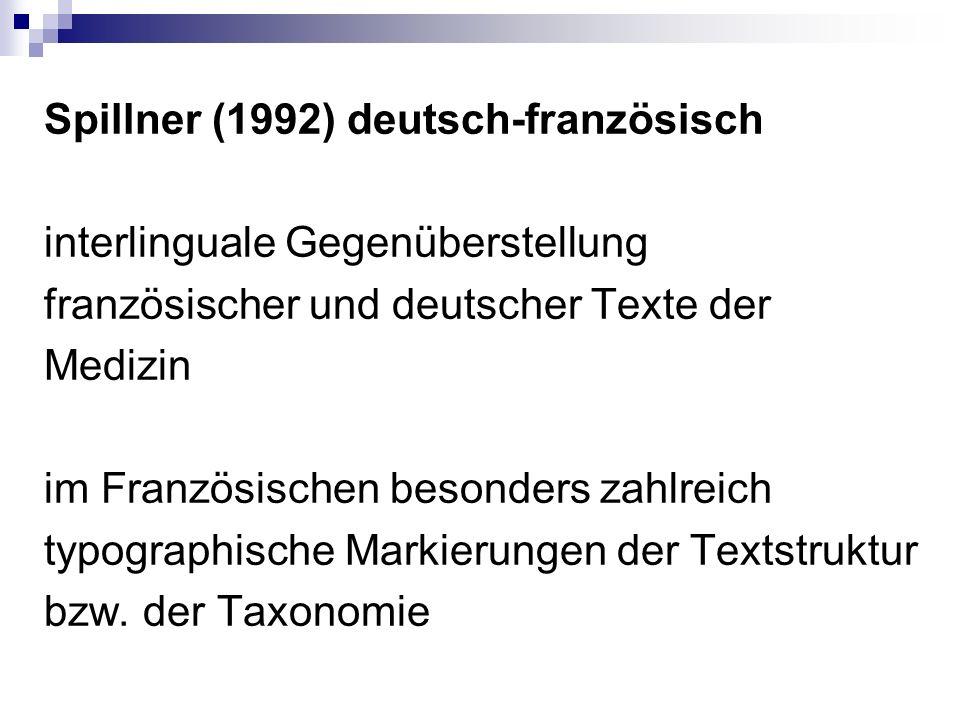 Spillner (1992) deutsch-französisch interlinguale Gegenüberstellung französischer und deutscher Texte der Medizin im Französischen besonders zahlreich typographische Markierungen der Textstruktur bzw.