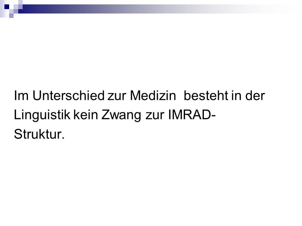 Im Unterschied zur Medizin besteht in der Linguistik kein Zwang zur IMRAD- Struktur.