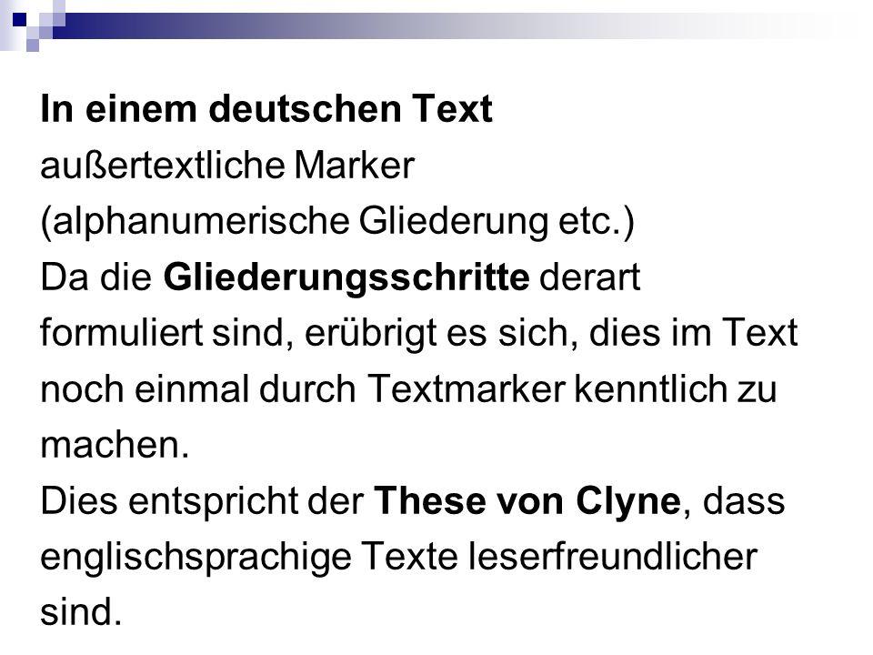 In einem deutschen Text außertextliche Marker (alphanumerische Gliederung etc.) Da die Gliederungsschritte derart formuliert sind, erübrigt es sich, dies im Text noch einmal durch Textmarker kenntlich zu machen.