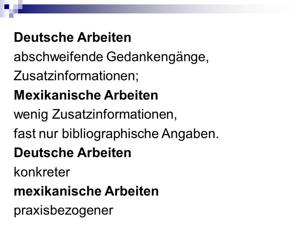 Deutsche Arbeiten abschweifende Gedankengänge, Zusatzinformationen; Mexikanische Arbeiten wenig Zusatzinformationen, fast nur bibliographische Angaben.