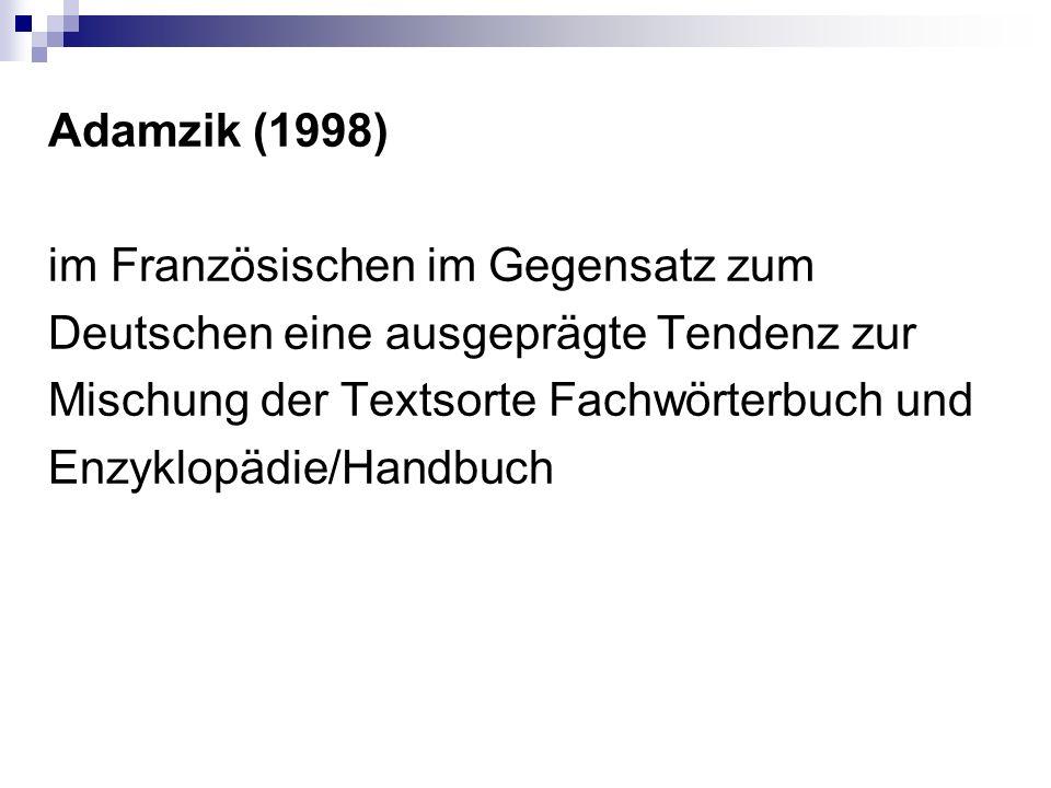 Adamzik (1998) im Französischen im Gegensatz zum Deutschen eine ausgeprägte Tendenz zur Mischung der Textsorte Fachwörterbuch und Enzyklopädie/Handbuc