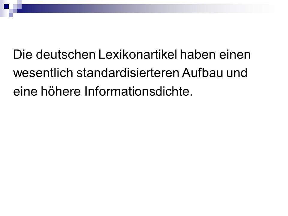 Die deutschen Lexikonartikel haben einen wesentlich standardisierteren Aufbau und eine höhere Informationsdichte.
