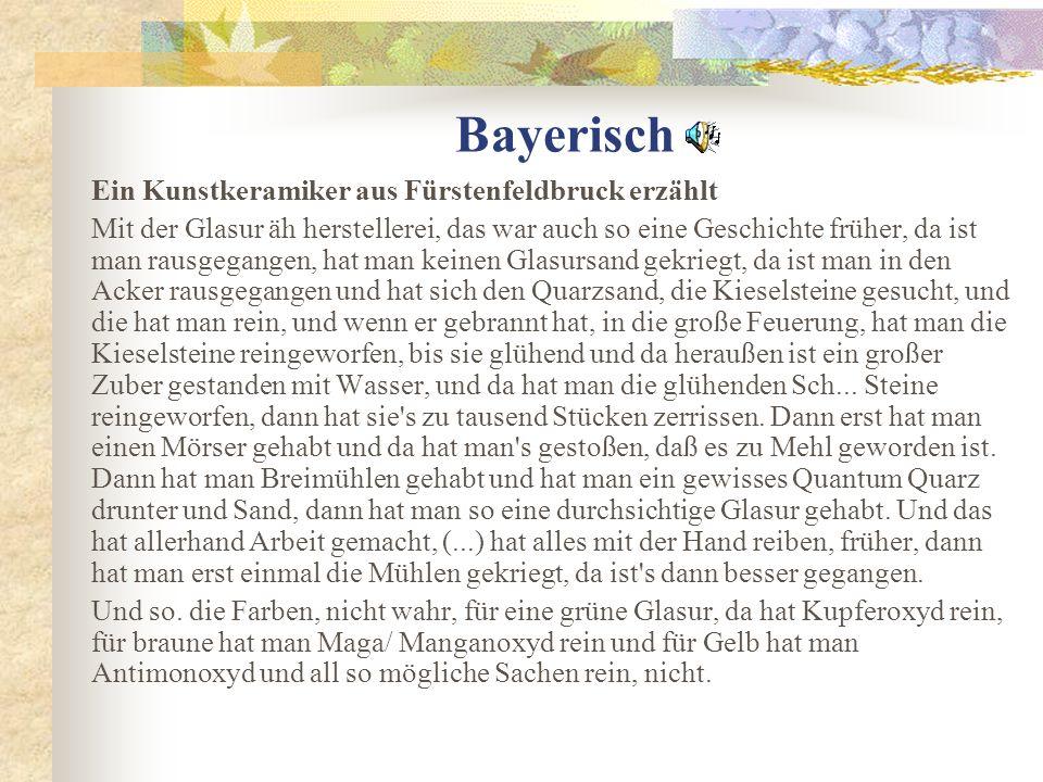 Bayerisch Ein Kunstkeramiker aus Fürstenfeldbruck erzählt Mit der Glasur äh herstellerei, das war auch so eine Geschichte früher, da ist man rausgegan