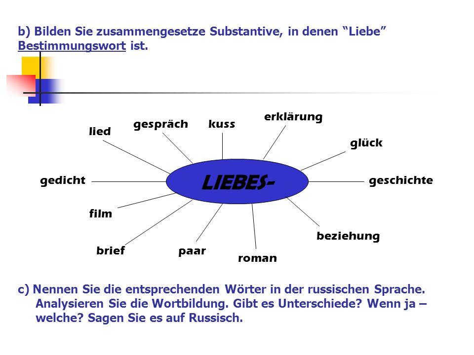 b) Bilden Sie zusammengesetze Substantive, in denen Liebe Bestimmungswort ist.