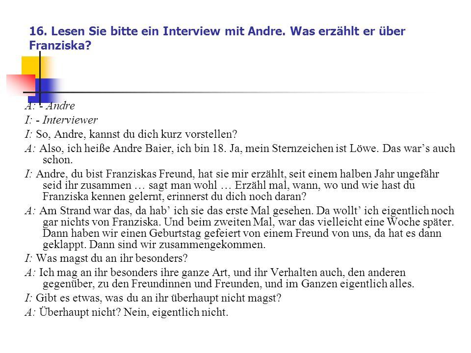 16.Lesen Sie bitte ein Interview mit Andre. Was erzählt er über Franziska.