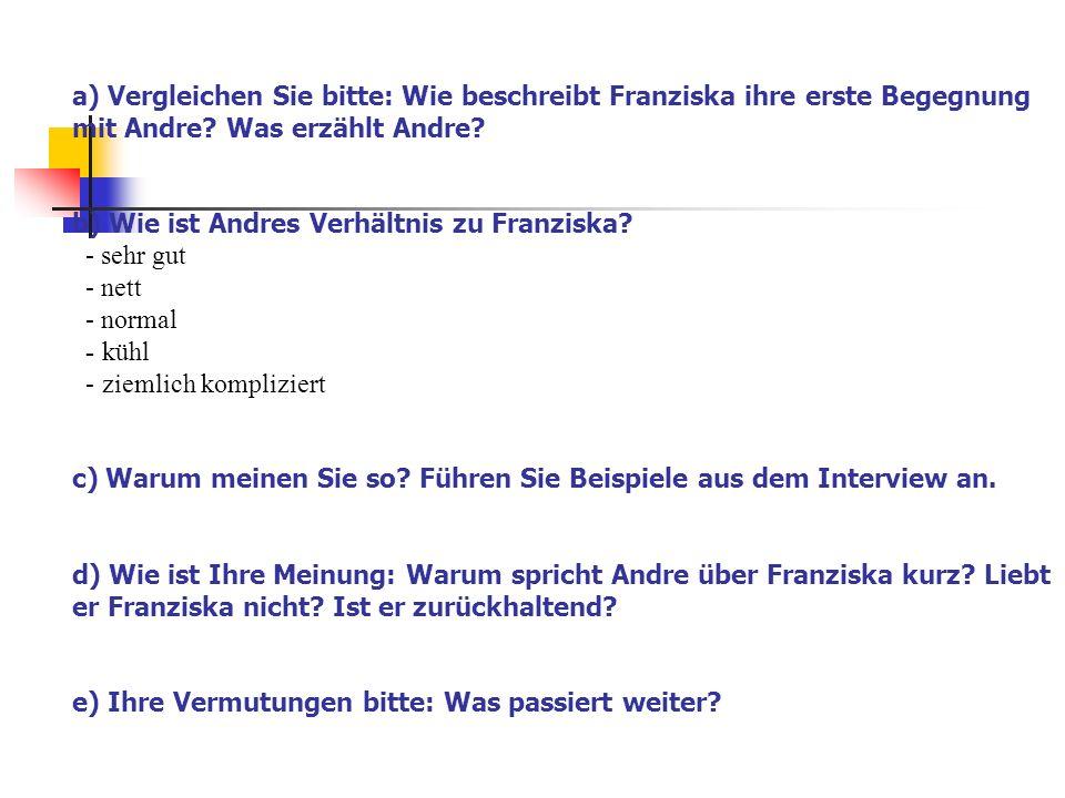 a) Vergleichen Sie bitte: Wie beschreibt Franziska ihre erste Begegnung mit Andre.