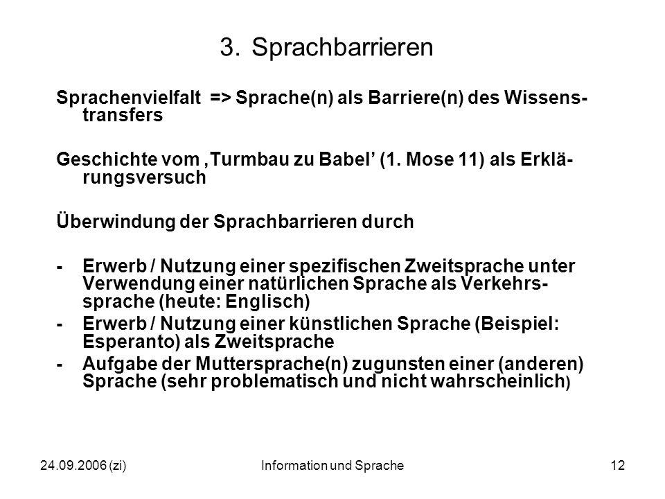 24.09.2006 (zi)Information und Sprache12 3.Sprachbarrieren Sprachenvielfalt => Sprache(n) als Barriere(n) des Wissens- transfers Geschichte vom 'Turmbau zu Babel' (1.