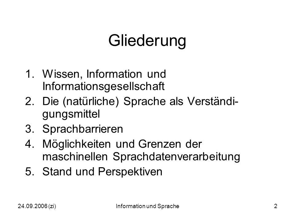 24.09.2006 (zi)Information und Sprache3 1.Wissen, Information und Informations  gesellschaft Wissen (hier): -wahres = gesichertes bzw.