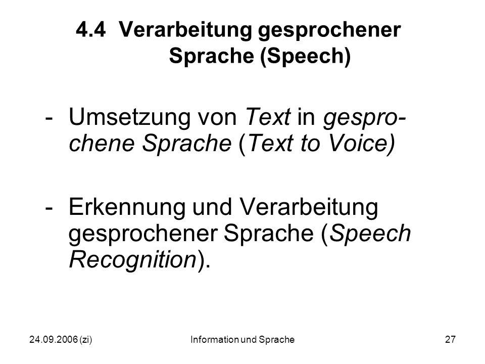 24.09.2006 (zi)Information und Sprache27 4.4Verarbeitung gesprochener Sprache (Speech) -Umsetzung von Text in gespro- chene Sprache (Text to Voice) -Erkennung und Verarbeitung gesprochener Sprache (Speech Recognition).