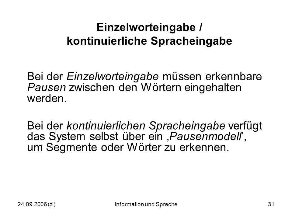 24.09.2006 (zi)Information und Sprache31 Einzelworteingabe / kontinuierliche Spracheingabe Bei der Einzelworteingabe müssen erkennbare Pausen zwischen den Wörtern eingehalten werden.