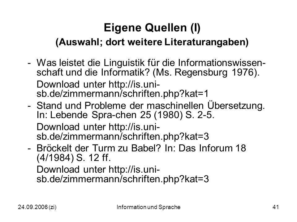 24.09.2006 (zi)Information und Sprache41 Eigene Quellen (I) (Auswahl; dort weitere Literaturangaben) -Was leistet die Linguistik für die Informationswissen- schaft und die Informatik.