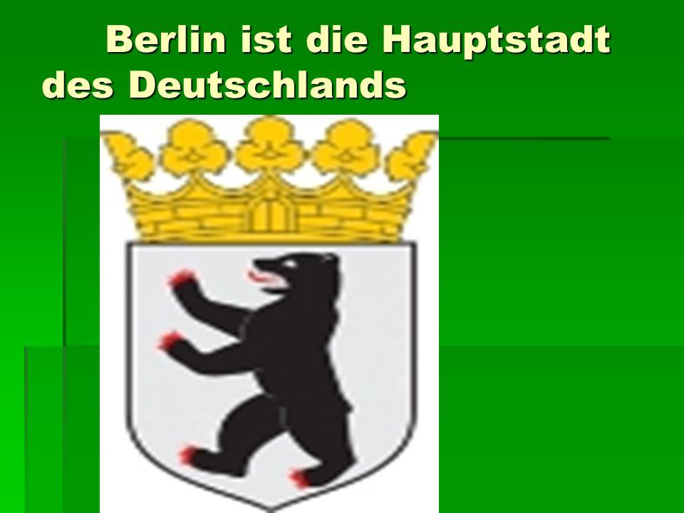 Berlin ist die Hauptstadt des Deutschlands Berlin ist die Hauptstadt des Deutschlands