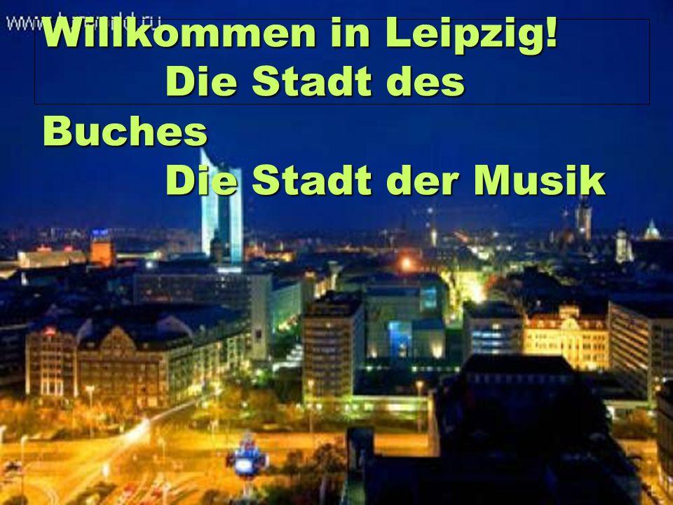 Willkommen in Leipzig. Die Stadt des Buches Die Stadt der Musik Willkommen in Leipzig.