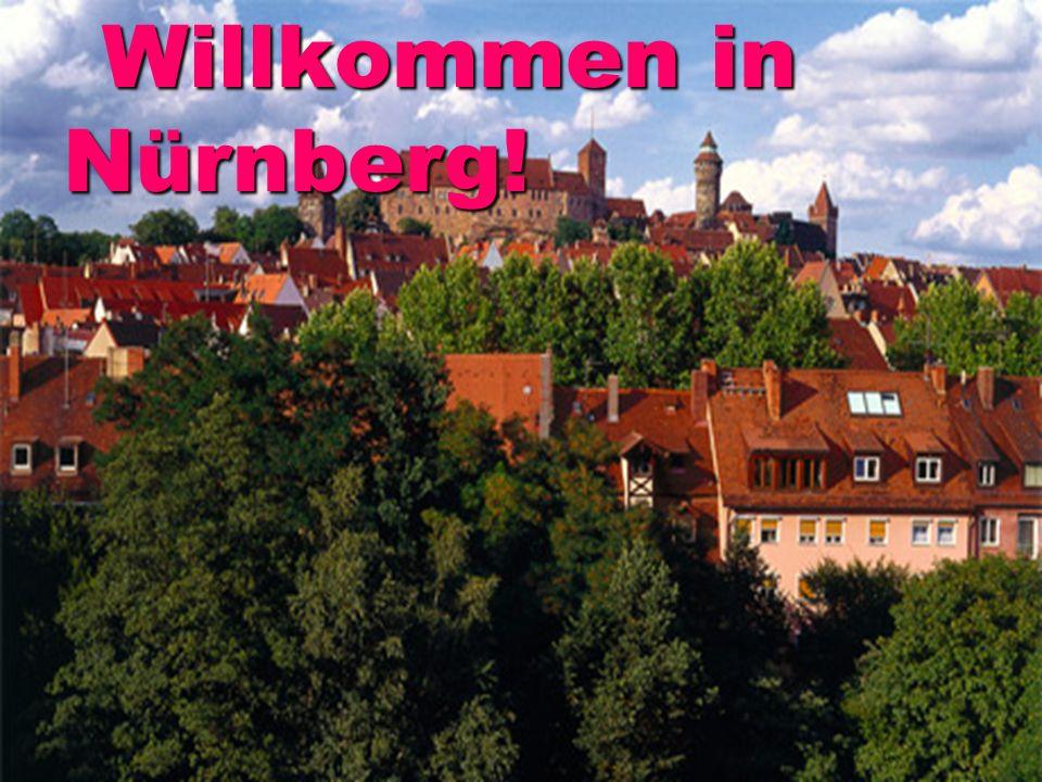 Willkommen in Nürnberg! Willkommen in Nürnberg!