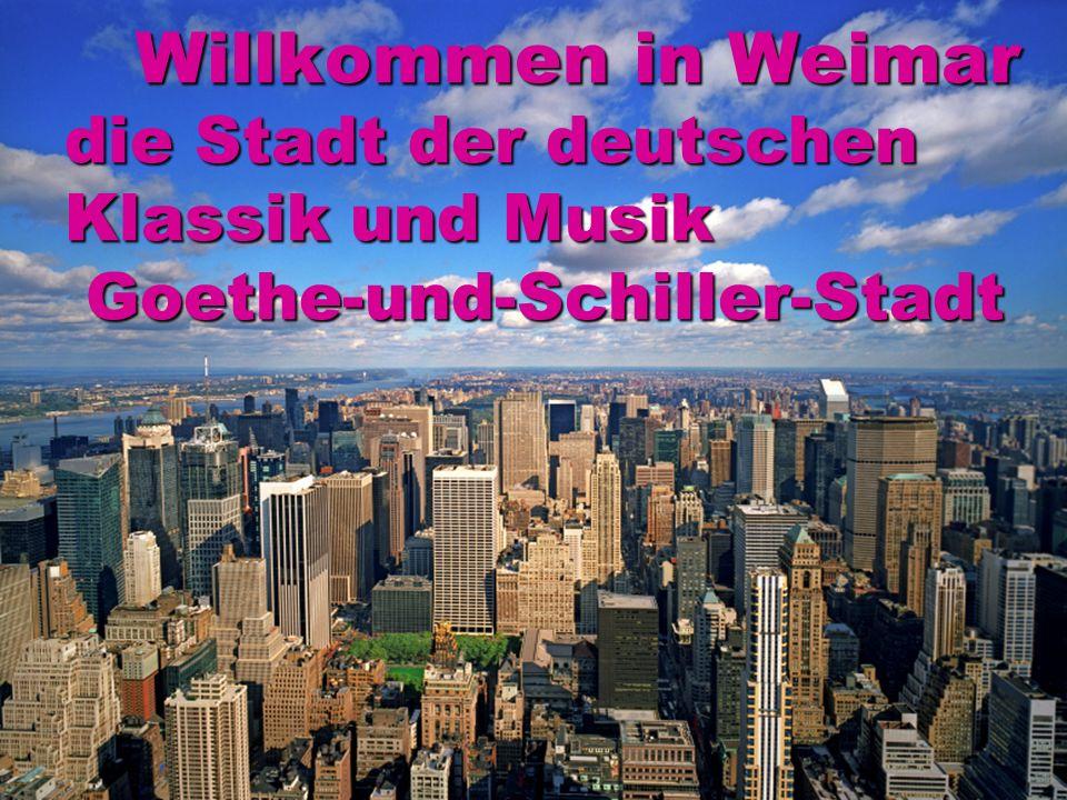 Willkommen in Weimar die Stadt der deutschen Klassik und Musik Goethe-und-Schiller-Stadt Willkommen in Weimar die Stadt der deutschen Klassik und Musik Goethe-und-Schiller-Stadt