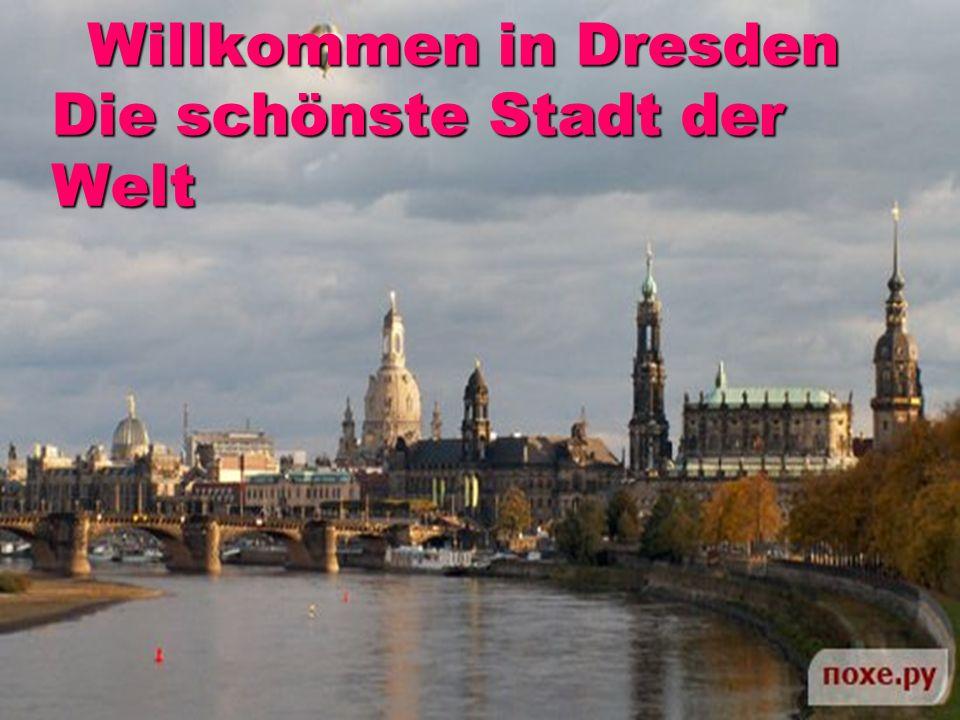Willkommen in Dresden Die schönste Stadt der Welt Willkommen in Dresden Die schönste Stadt der Welt