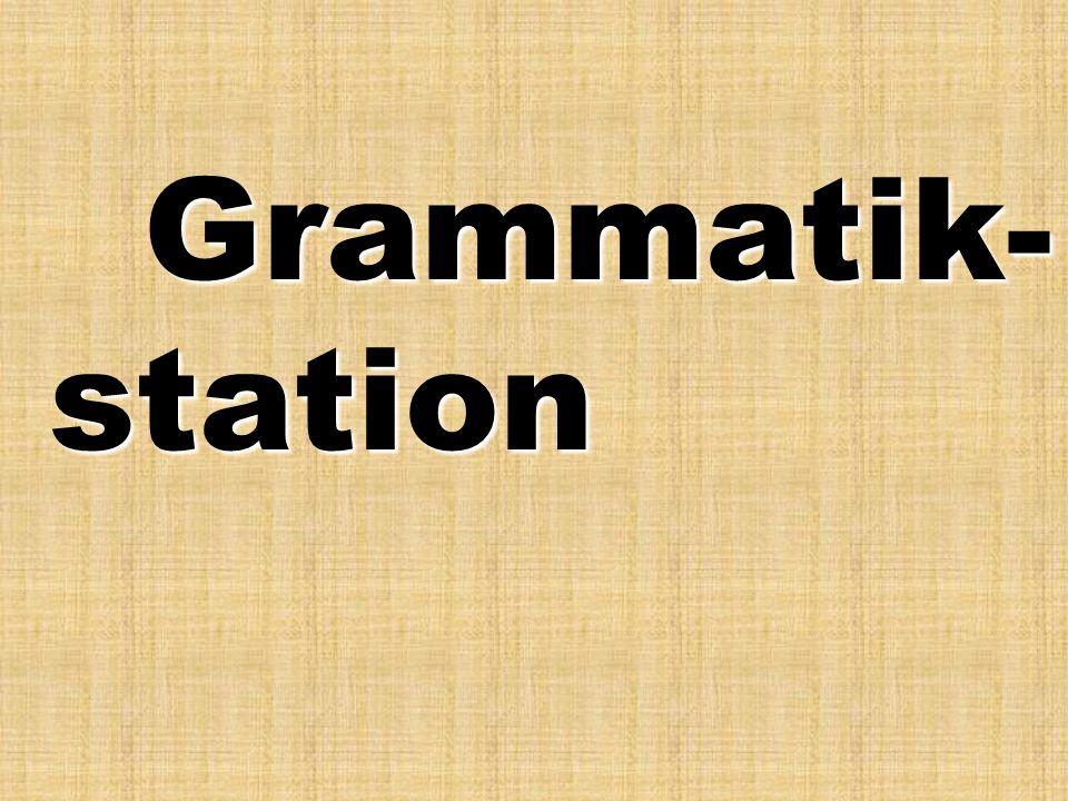 Grammatik- station Grammatik- station