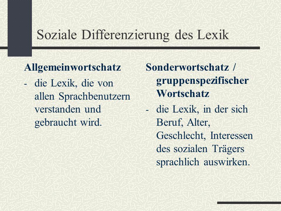 Soziale Differenzierung des Lexik Allgemeinwortschatz - die Lexik, die von allen Sprachbenutzern verstanden und gebraucht wird.