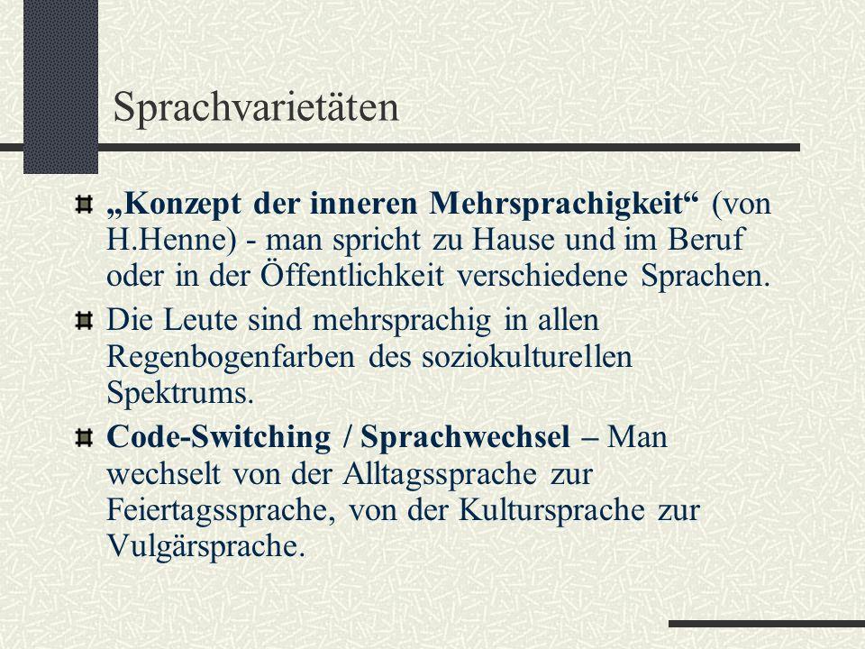 """Sprachvarietäten """"Konzept der inneren Mehrsprachigkeit (von H.Henne) - man spricht zu Hause und im Beruf oder in der Öffentlichkeit verschiedene Sprachen."""