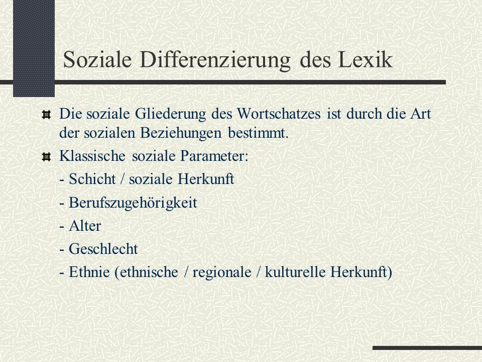 Soziale Differenzierung des Lexik Die soziale Gliederung des Wortschatzes ist durch die Art der sozialen Beziehungen bestimmt.