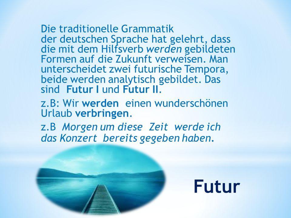 Die traditionelle Grammatik der deutschen Sprache hat gelehrt, dass die mit dem Hilfsverb werden gebildeten Formen auf die Zukunft verweisen.