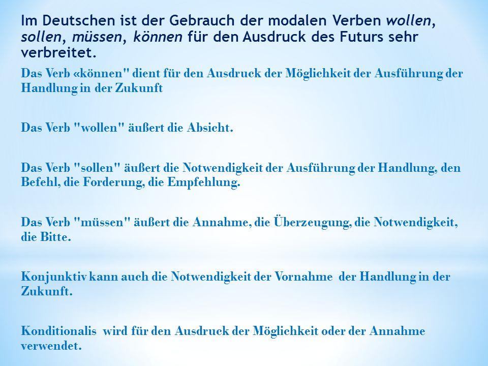 Im Deutschen ist der Gebrauch der modalen Verben wollen, sollen, müssen, können für den Ausdruck des Futurs sehr verbreitet.