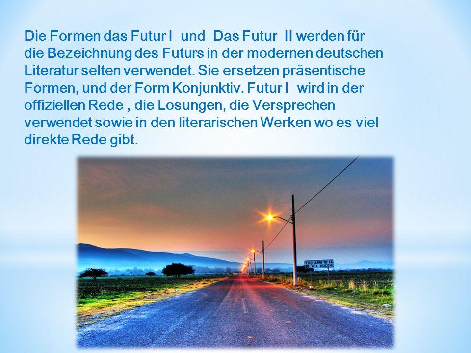 Die Formen das Futur I und Das Futur II werden für die Bezeichnung des Futurs in der modernen deutschen Literatur selten verwendet.