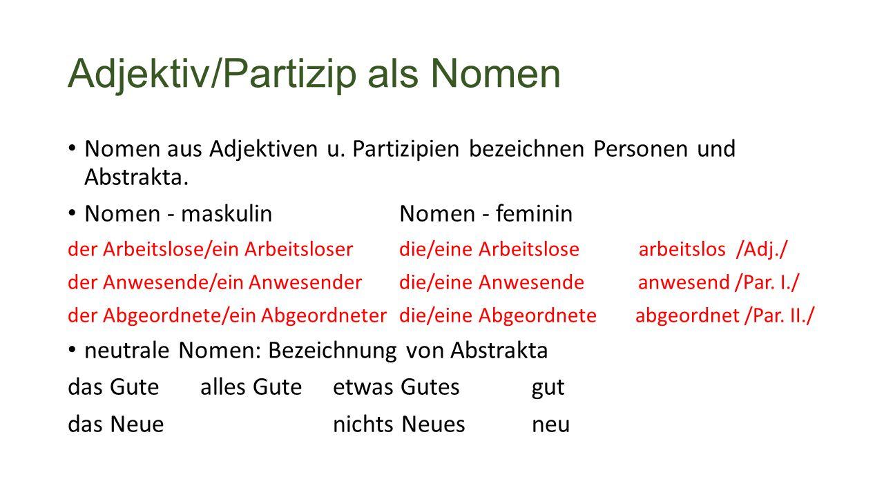 Adjektiv/Partizip als Nomen Nomen aus Adjektiven u.