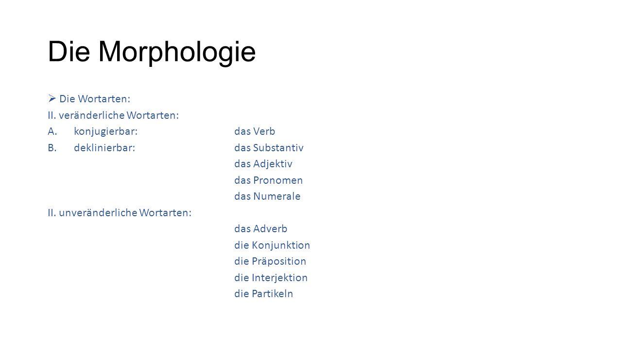 Die Morphologie  Die Wortarten: II.