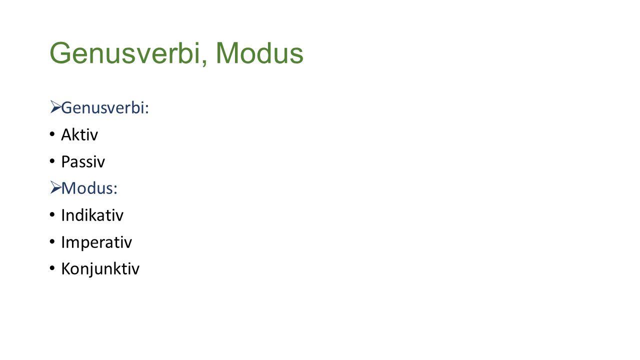 Genusverbi, Modus  Genusverbi: Aktiv Passiv  Modus: Indikativ Imperativ Konjunktiv